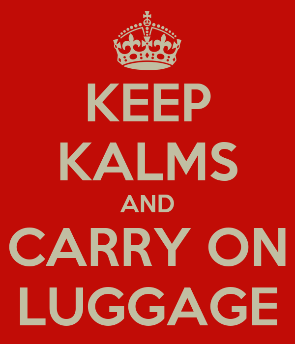 KEEP KALMS AND CARRY ON LUGGAGE