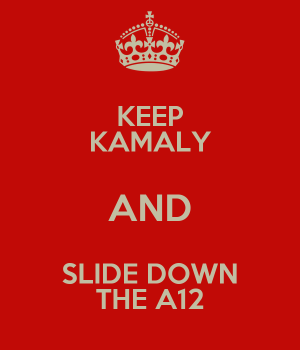 KEEP KAMALY AND SLIDE DOWN THE A12