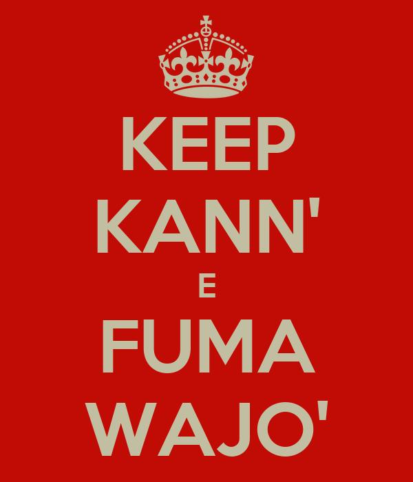 KEEP KANN' E FUMA WAJO'