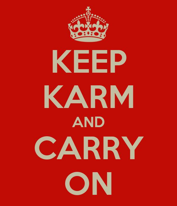 KEEP KARM AND CARRY ON