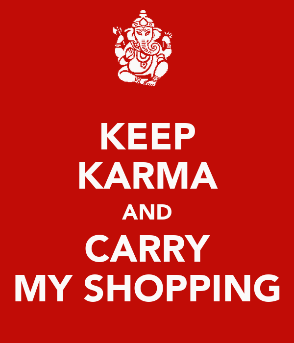 KEEP KARMA AND CARRY MY SHOPPING