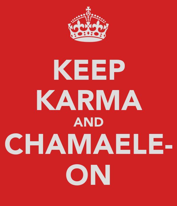 KEEP KARMA AND CHAMAELE- ON