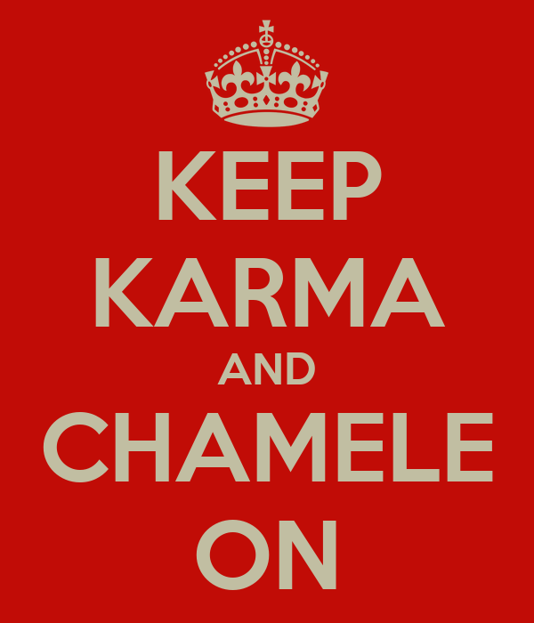 KEEP KARMA AND CHAMELE ON