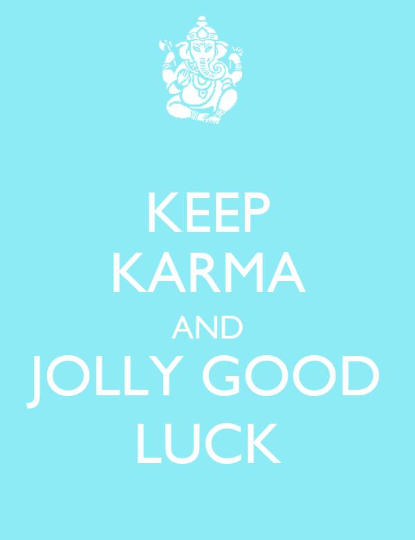 KEEP KARMA AND JOLLY GOOD LUCK