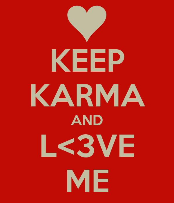 KEEP KARMA AND L<3VE ME