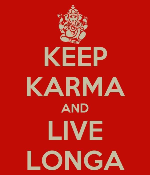 KEEP KARMA AND LIVE LONGA