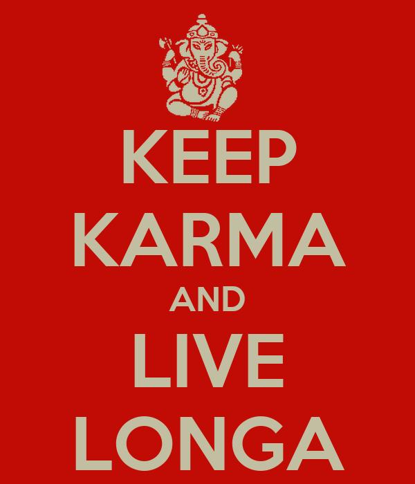 KEEP KARMA AND LIVE LONGA