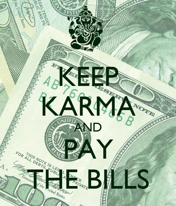 KEEP KARMA AND PAY THE BILLS
