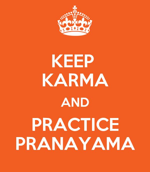 KEEP  KARMA AND PRACTICE PRANAYAMA
