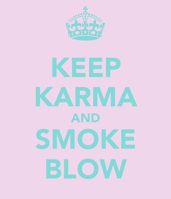 KEEP KARMA AND SMOKE BLOW