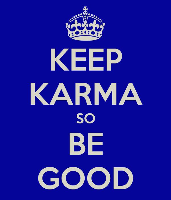 KEEP KARMA SO BE GOOD