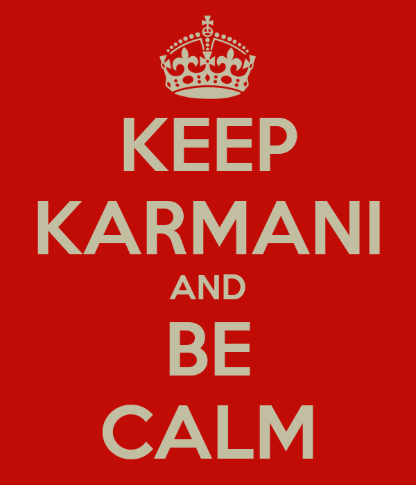 KEEP KARMANI AND BE CALM