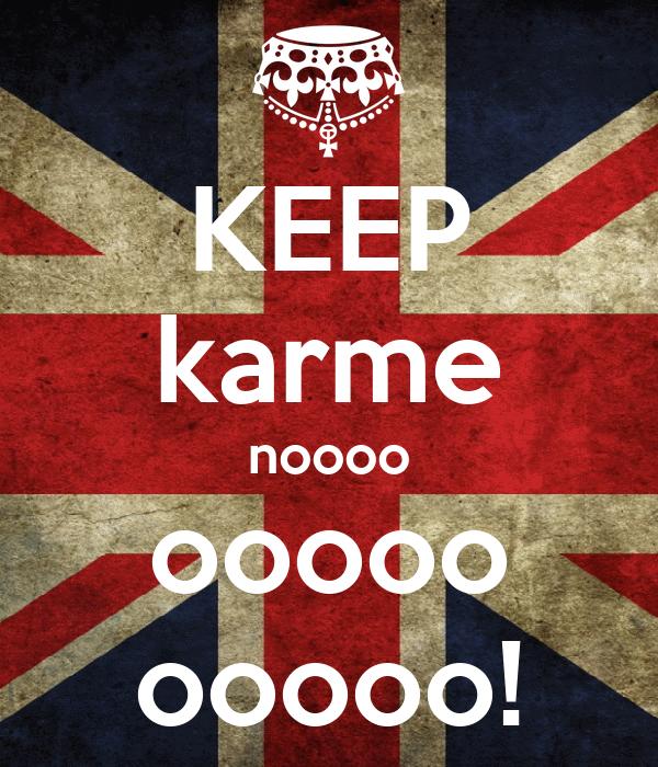 KEEP karme noooo ooooo ooooo!