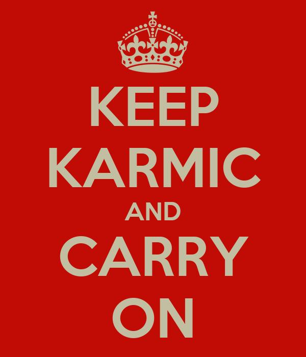 KEEP KARMIC AND CARRY ON