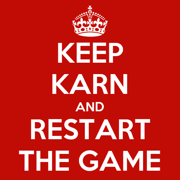 KEEP KARN AND RESTART THE GAME