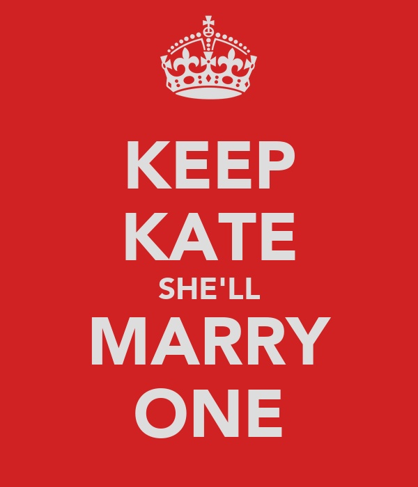 KEEP KATE SHE'LL MARRY ONE
