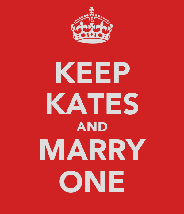 KEEP KATES AND MARRY ONE