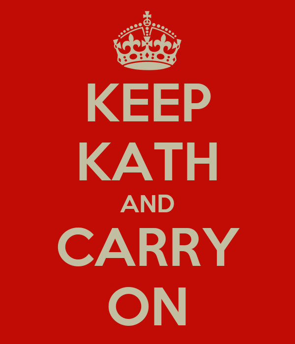KEEP KATH AND CARRY ON