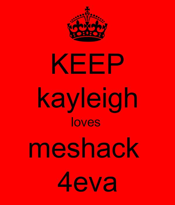 KEEP kayleigh loves  meshack  4eva