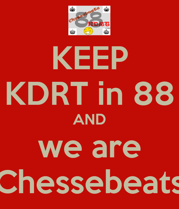 KEEP KDRT in 88 AND we are Chessebeats
