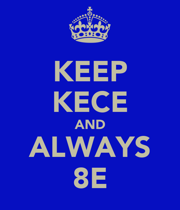 KEEP KECE AND ALWAYS 8E