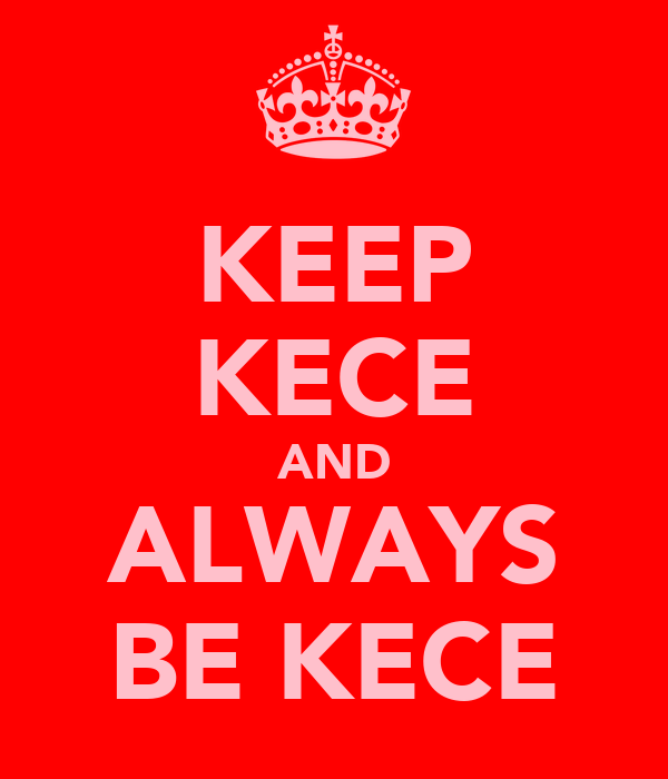 KEEP KECE AND ALWAYS BE KECE