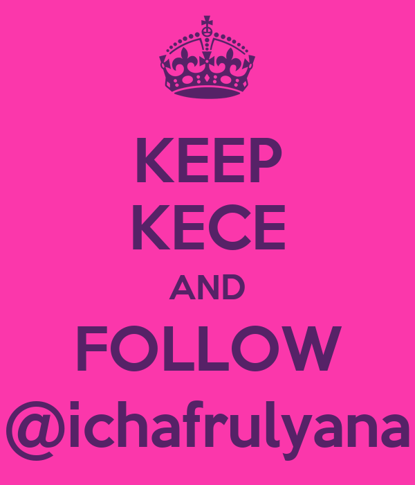 KEEP KECE AND FOLLOW @ichafrulyana