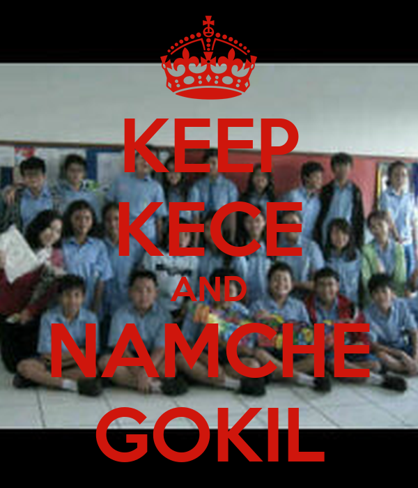 KEEP KECE AND NAMCHE GOKIL
