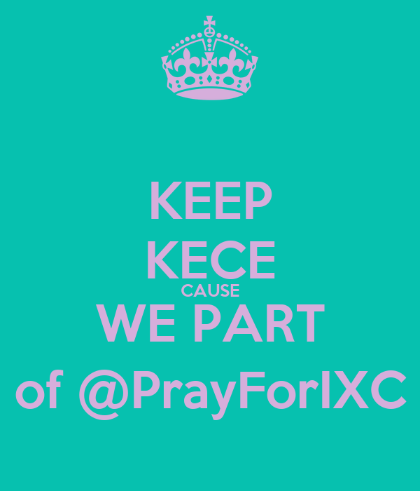 KEEP KECE CAUSE WE PART of @PrayForIXC