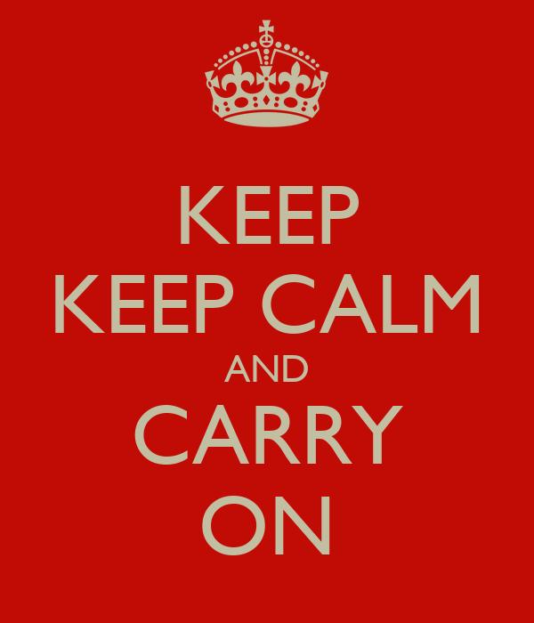 KEEP KEEP CALM AND CARRY ON
