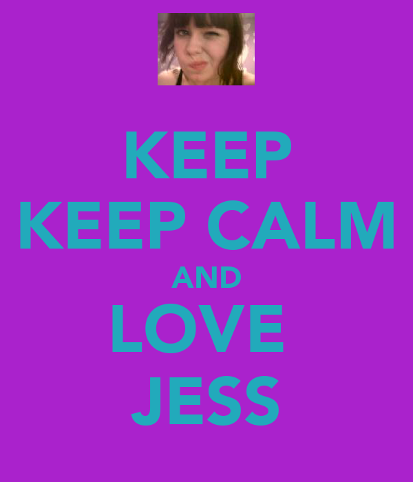 KEEP KEEP CALM AND LOVE  JESS