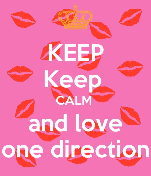KEEP Keep  CALM  and love one direction