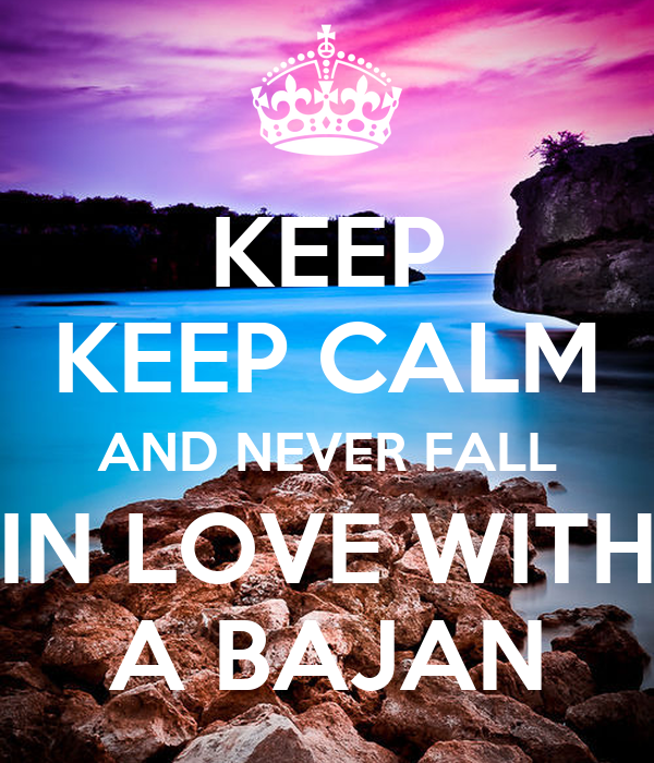 KEEP KEEP CALM AND NEVER FALL IN LOVE WITH A BAJAN