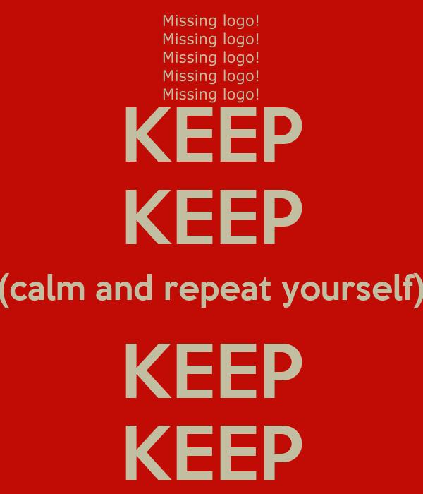 KEEP KEEP (calm and repeat yourself) KEEP KEEP