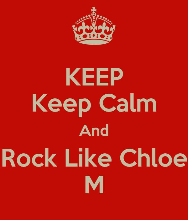 KEEP Keep Calm And Rock Like Chloe M