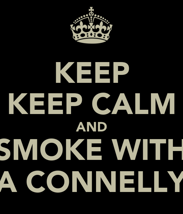 KEEP KEEP CALM AND SMOKE WITH A CONNELLY