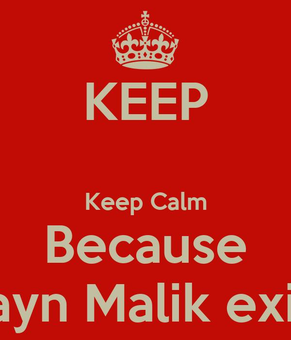 KEEP  Keep Calm Because Zayn Malik exist