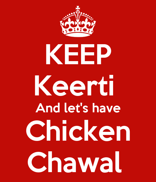 KEEP Keerti  And let's have Chicken Chawal