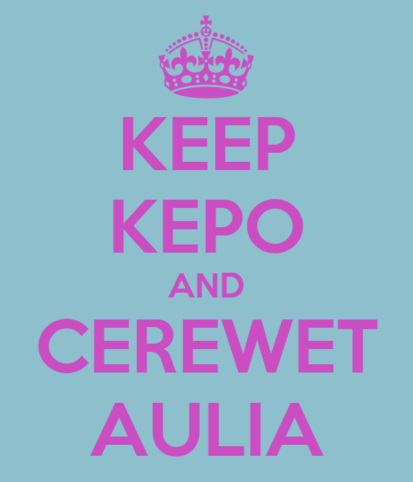 KEEP KEPO AND CEREWET AULIA
