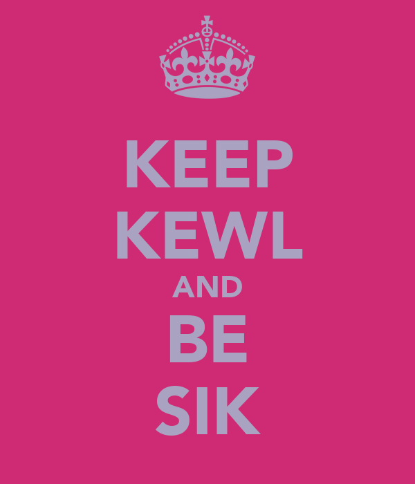 KEEP KEWL AND BE SIK
