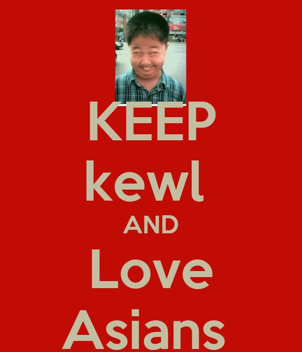 KEEP kewl  AND Love Asians