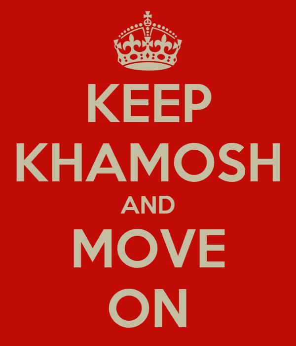 KEEP KHAMOSH AND MOVE ON