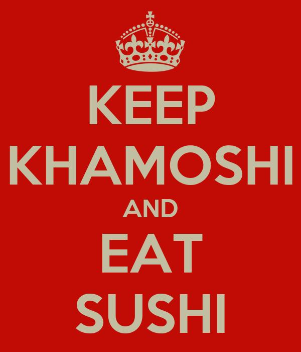 KEEP KHAMOSHI AND EAT SUSHI