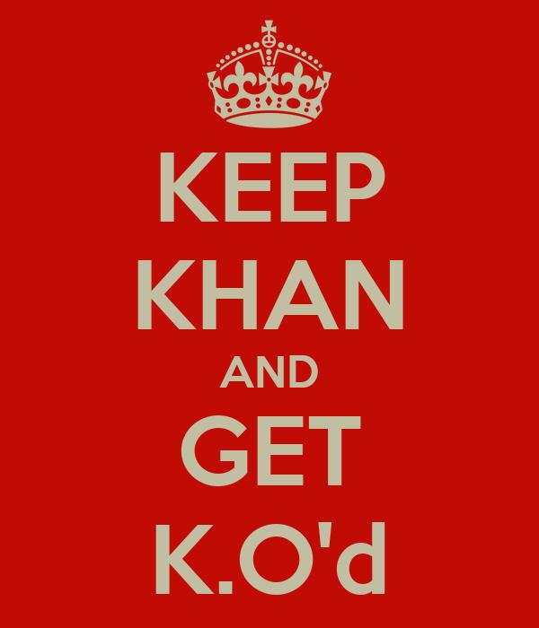 KEEP KHAN AND GET K.O'd