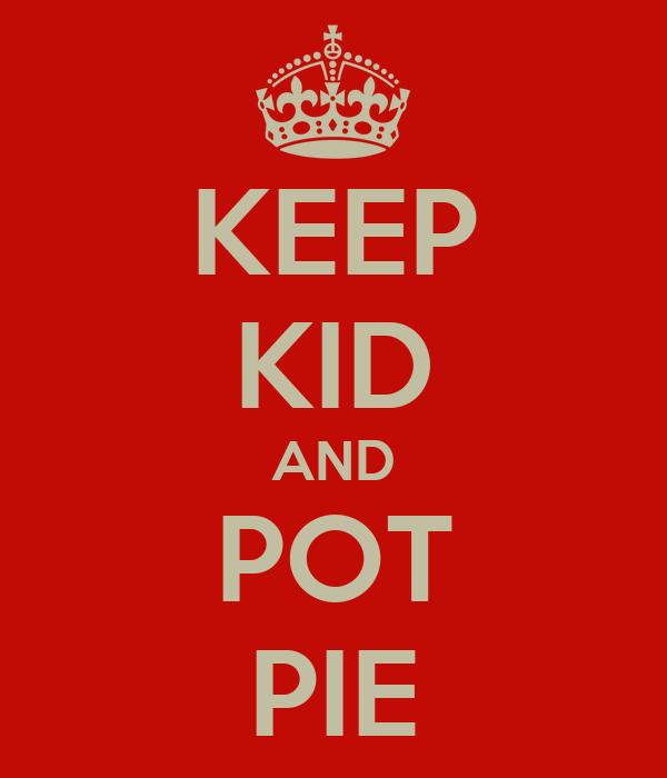 KEEP KID AND POT PIE