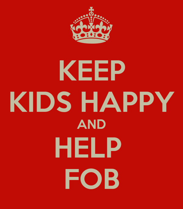 KEEP KIDS HAPPY AND HELP  FOB