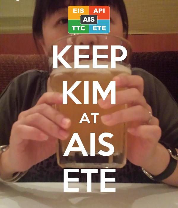 KEEP KIM AT AIS ETE