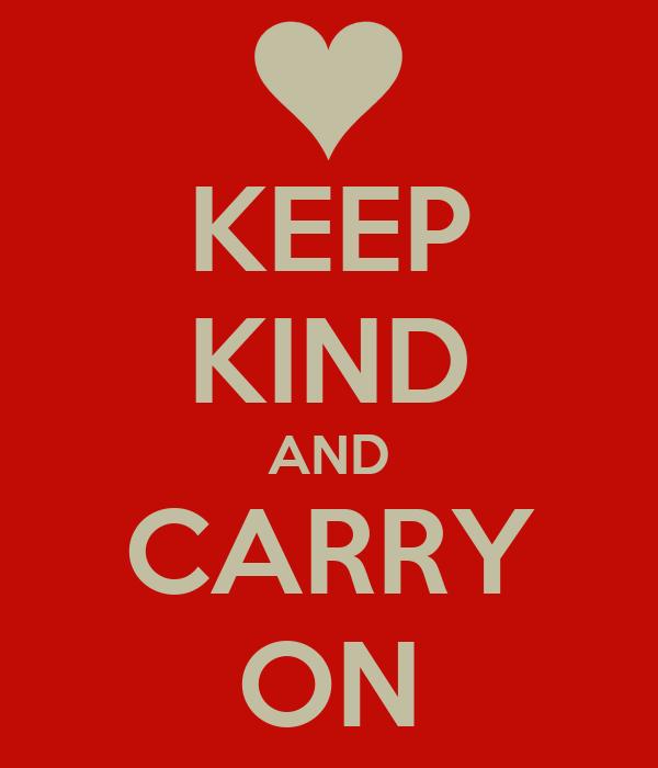 KEEP KIND AND CARRY ON