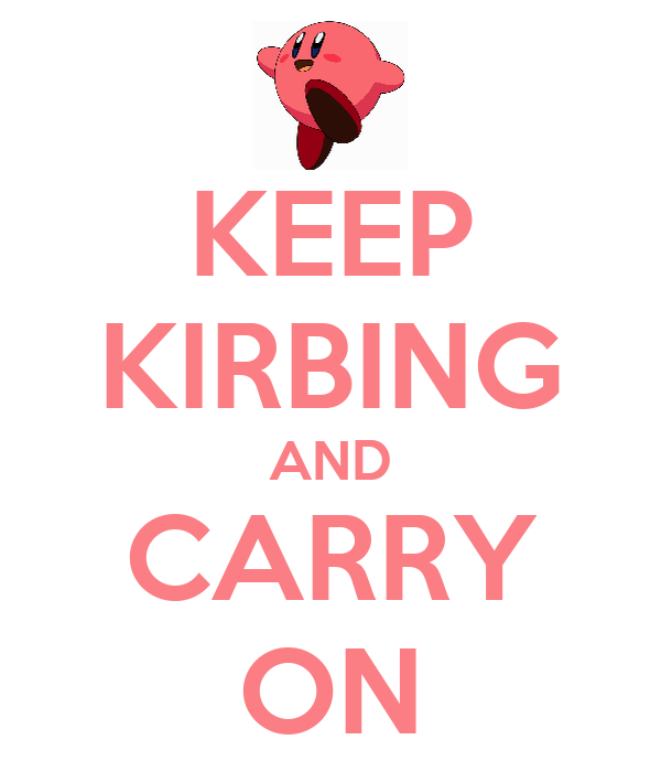 KEEP KIRBING AND CARRY ON