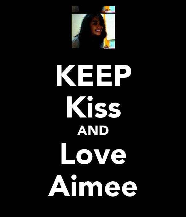 KEEP Kiss AND Love Aimee
